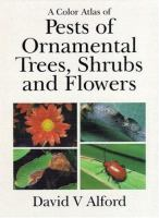 A Color Atlas of Pests of Ornamental Trees, Shrubs, and Flowers