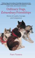 Ordinary Dogs, Extraordinary Friendships