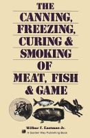The Canning, Freezing, Curing & Smoking of Meat, Fish & Game
