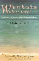 Where Healing Waters Meet; Touching Mind And Emotion Through The Body