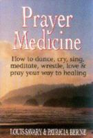 Prayer medicine : how to dance, cry, sing, meditate, wrestle, love & pray your way to healing