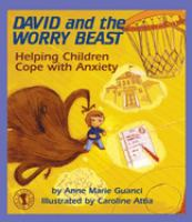 David and the worry beast : helping children cope with anxiety