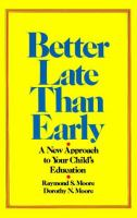 Better late than early : a new approach to your child's education