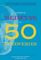 A Story of Medicine in 50 Discoveries