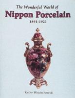 The Wonderful World of Nippon Porcelain 1891-1921
