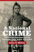 A national crime : the Canadian government and the residential school system, 1879 to 1986
