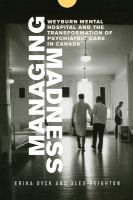 Managing madness : Weyburn Mental Hospital and the transformation of psychiatric care in Canada