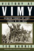 Victory at Vimy : Canada comes of age, April 9-12, 1917