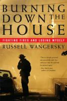 Burning down the house : fighting fires and losing myself