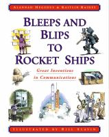 Bleeps and Blips and Rocket Ships : Great Inventions in Communiations
