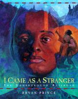 I came as a stranger : the Underground Railroad