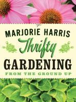 Thrifty gardening : from the ground up