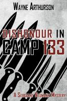 Dishonour in Camp 133 A Sergeant Neumann Mystery.