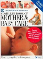 Canadian Medical Association Complete Book of Mother & Baby Care