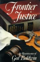 Frontier Justice: The Reminiscences of Ged Baldwin