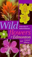Wildflowers Of Edmonton And Central Alberta