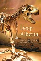 Deep Alberta : fossil facts and dinosaur digs