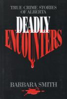 Deadly encounters : true crime stories of Alberta