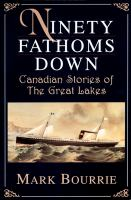 Ninety Fathoms Down : Canadian Stories Of The Great Lakes