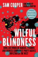 Wilful Blindness : How A Network Of Narcos, Tycoons And CCP Agents Infiltrated The West
