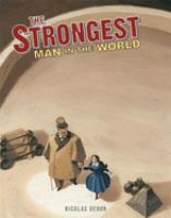 The Strongest Man in the World: Louis Cyr