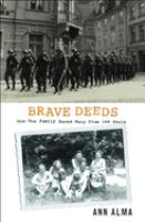 Brave Deeds : How One Family Saved Many From the Nazis