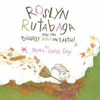 Roslyn Rutabaga and the Biggest Hole on Earth