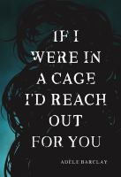 If I Were in A Cage I'd Reach Out for You
