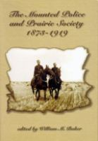 The Mounted Police and Prairie Society, 1873-1919