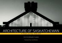 Architecture of Saskatchewan : a visual journey, 1930-2011