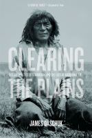 Clearing the Plains : disease, politics of starvation and the loss of aboriginal life
