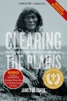 Clearing the Plains : disease, politics of starvation, and the loss of Aboriginal life