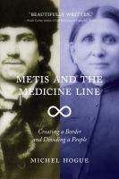 Metis and the medicine line : creating a border and dividing a people