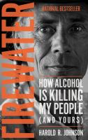 Firewater : how alcohol is killing my people (and yours)