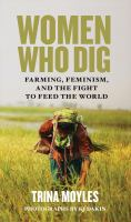 Women who dig : farming, feminism, and the fight to feed the world