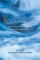 Kisiskâciwan : Indigenous voices from where the river flows swiftly