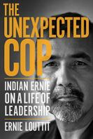 The unexpected cop : Indian Ernie on a life of leadership