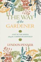 The way of the gardener : lost in the weeds along the Camino de Santiago