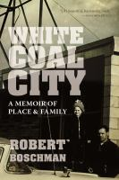 White coal city : a memoir of place & family