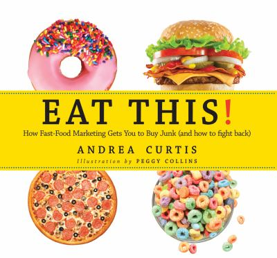 Eat This!: How Fast-Food Marketing Gets You to Buy Junk (and How You Can Fight Back)(book-cover)
