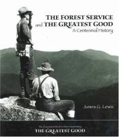 The Forest Service and the greatest good : a centennial history