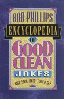 Bob Phillips Encyclopedia of Good Clean Jokes