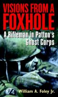Visions From A Foxhole : A Rifleman in Patton's Ghost Corps