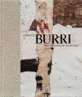 Alberto Burri : The Trauma of Painting