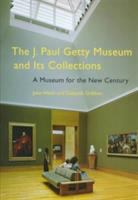The J. Paul Getty Museum and Its Collections