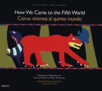 How We Came to the Fifth World = Como Vinimos Al Quinto Mundo