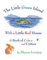 The Little Green Island With a Little Red House: A Book of Colors and Critters