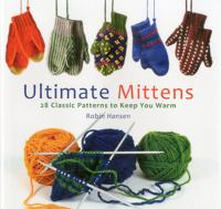 Ultimate mittens : 28 classic knitting patterns to keep you warm