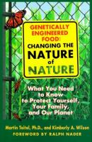 Genetically Engineered Foods: Changing the Nature of Nature : What You Need to Know to Protect Yourself, Your Family, and Your Planet