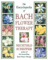 Encyclopedia of Bach Flower Therapy